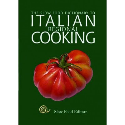 The Slow Food Dictionary to Italian Regional Cooking