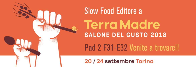 Slow Food Editore a Terra Madre Salone del Gusto 2018