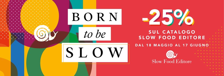 Born To Be Slow - Campagna catalogo 2018 -25%